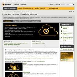 Solutions de sécurité et de disponibilité du cloud de Symantec ; les clouds protégés sont des clouds plus performants.