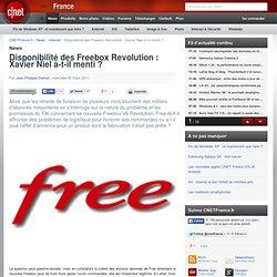 Disponibilité des Freebox Revolution : Xavier Niel a-t-il menti ?