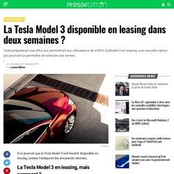La Tesla Model 3 disponible en leasing dans deux semaines ?