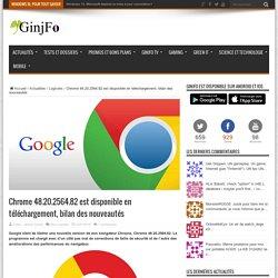 Chrome 48.20.2564.82 est disponible en téléchargement, bilan des nouveautés