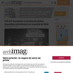 100 000 documents et archives du Québec disponibles gratuitement sur le portail de BAnQ
