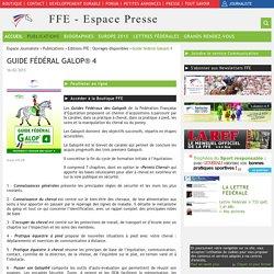Guide fédéral Galop® 4 / Editions FFE : Ouvrages disponibles / Publications / Espace Journaliste / Sites FFE - Portail FFE - Espace Journaliste