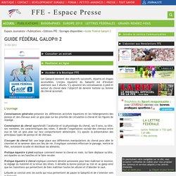 Guide Fédéral Galop® 2 / Editions FFE : Ouvrages disponibles / Publications / Espace Journaliste / Sites FFE - Portail FFE - Espace Journaliste