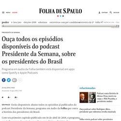 Ouça todos os episódios disponíveis do podcast Presidente da Semana, sobre os presidentes do Brasil - 25/05/2018 - Poder