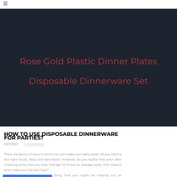 How To Use Disposable Dinnerware For Parties?