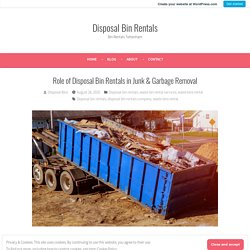 Role of Disposal Bin Rentals in Junk & Garbage Removal