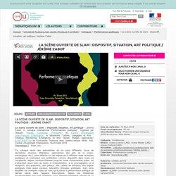 La scène ouverte de slam : dispositif, situation, art politique / Jérôme Cabot - Université Toulouse-Jean Jaurès