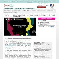 La scène ouverte de slam : dispositif, situation, art politique / Jérôme Cabot - Université Toulouse-Jean Jaurès (Toulouse II-le Mirail)