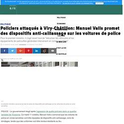 Policiers attaqués à Viry-Châtillon: Manuel Valls promet des dispositifs anti-caillassage sur les voitures de police