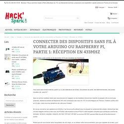 Connecter des dispositifs sans fil à votre Arduino ou Raspberry Pi, Partie 1: Réception en 433Mhz / HackSpark, l'électronique facile !