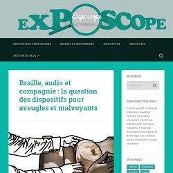 Braille, audio et compagnie : la question des dispositifs pour aveugles et malvoyants – Exposcope