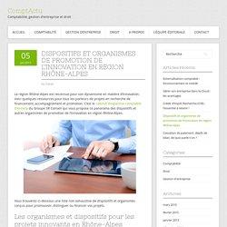 Dispositifs et organismes de promotion de l'innovation en région Rhône-Alpes