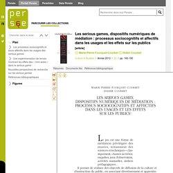 Les serious games, dispositifs numériques de médiation : processus sociocognitifs et affectifs dans les usages et les effets sur les publics