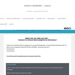 MDPH, PPS, PAI, PRRE, AVS, ERH... Les dispositifs. - Valérie DUBAND - Coach