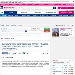 OL GROUPE : MISE À DISPOSITION DU RAPPORT FINANCIER SEMESTRIEL 2015/2016 DE LA SOCIÉTÉ OLYMPIQUE LYONNAIS GROUPE