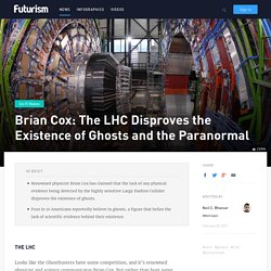 The LHC Disproves the Existence of Ghosts and the Paranormal