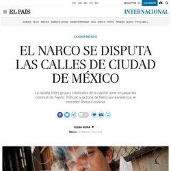 El narco se disputa las calles de Ciudad de México - El País - 18-04-2018