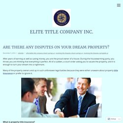 Are There Any Disputes On Your Dream Property? – Elite Title Company Inc.