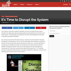 It's Time to Disrupt the System - Getting Smart by Alison Anderson -