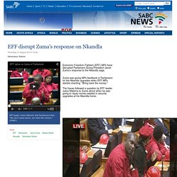 EFF disrupt Zumas response on Nkandla:Thursday 21 August 2014