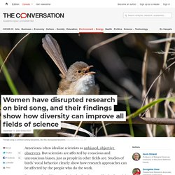 Women have disrupted research on bird song, and their findings show how diversity can improve all fields of science