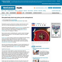 Disrupted body clock may prime you for schizophrenia - health - 19 January 2012