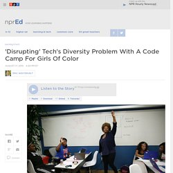 'Disrupting' Tech's Diversity Problem With A Code Camp For Girls Of Color : NPR Ed