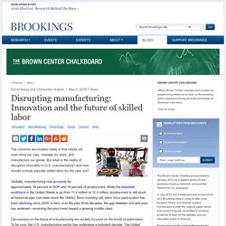 Disrupting manufacturing: Innovation and the future of skilled labor