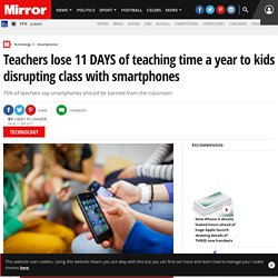 Teachers lose 11 DAYS of teaching time a year to kids disrupting class with smartphones