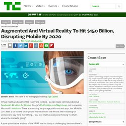 Augmented And Virtual Reality To Hit $150 Billion, Disrupting Mobile By 2020