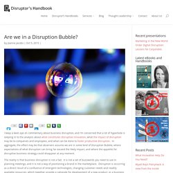 Are we in a Disruption Bubble? - Disruptor's Handbook
