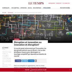 Disruption et innovation ou innovation et disruption? - Le Temps