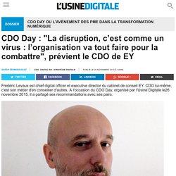 """CDO Day : """"La disruption, c'est comme un virus : l'organisation va tout faire pour la combattre"""", prévient le CDO de EY"""