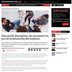 Educación Disruptiva, un encuentro en pro de la educación del mañanaYoung Marketing