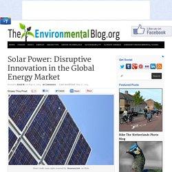 Solar Power: Disruptive Innovation in the Global Energy Market : The Environmental Blog