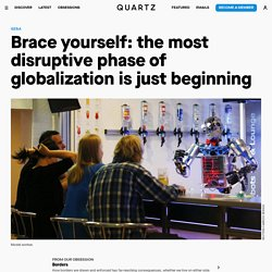 The most disruptive phase of globalization is just beginning, according to economist Richard Baldwin — Quartz