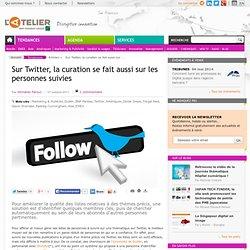 Sur Twitter, la curation se fait aussi sur les personnes suivies