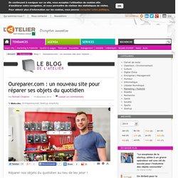 Oureparer.com : un nouveau site pour réparer ses objets du quotidien