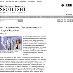 Dr. Catherine Mohr: Disruptive Inventor & Surgical Roboticist - IEEE Technical Community Spotlight