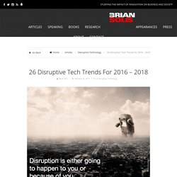 26 Disruptive Tech Trends for 2016 - 2018