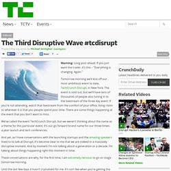 The Third Disruptive Wave #tcdisrupt