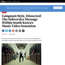 Gangnam Style, Dissected: The Subversive Message Within South Korea's Music Video Sensation - Max Fisher