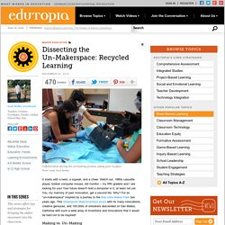 Dissecting the Un-Makerspace: Recycled Learning