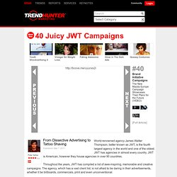 40 Juicy JWT Campaigns - From Dissective Advertising to Tattoo Shaving (CLUSTER)