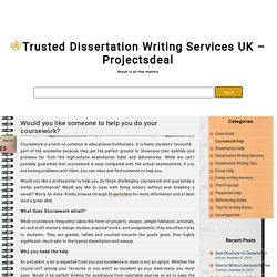 Trusted Dissertation Writing Services UK – Projectsdeal » Blog Archive » Would you like someone to help you do your coursework?
