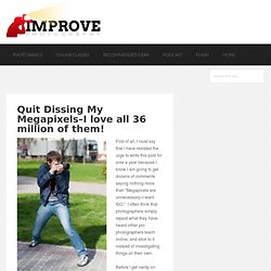 Quit Dissing My Megapixels–I love all 36 million of them!