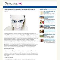 Les symptômes de la dissociation dépression majeure - oemglass.net