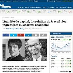 Liquidité du capital, dissolution du travail : les ingrédients du cocktail néolibéral