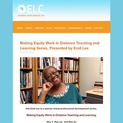 Making Equity Work in Distance Teaching and Learning Series, Presented by Enid Lee — Enid Lee Consultants Inc.