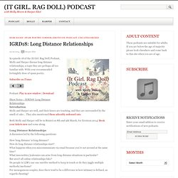 IGRD18: Long Distance Relationships - (It Girl. Rag Doll) Podcast